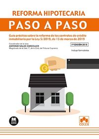 REFORMA HIPOTECARIA - PASO A PASO - GUIA PRACTICA SOBRE LA REFORMA DE LOS CONTRATOS DE CREDITO INMOBILIARIO POR LA LEY 5 / 2019, DE 15 DE MARZO DE 2019