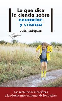 Lo Que Dice La Ciencia Sobre Educacion Y Crianza - Julio Rodriguez