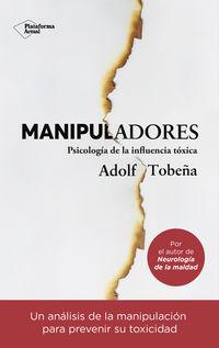 Manipuladores - Psicologia De La Influencia Toxica - Adolf Tobeña