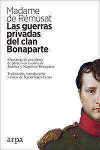GUERRAS PRIVADAS DEL CLAN BONAPARTE, LAS - MEMORIAS DE UNA DAMA DE PALACIO EN LA CORTE DE JOSEFINA Y NAPOLEON BONAPARTE