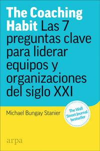 COACHING HABIT, THE - LAS 7 PREGUNTAS CLAVE PARA LIDERAR EQUIPOS Y ORGANIZACIONES DEL SIGLO XXI