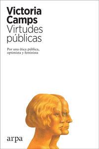 VIRTUDES PUBLICAS - POR UNA ETICA PUBLICA, OPTIMISTA Y FEMINISTA