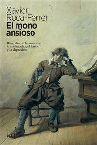 MONO ANSIOSO, EL - BIOGRAFIA DE LA ANGUSTIA, LA MELANCOLIA, EL HASTIO Y LA DEPRESION