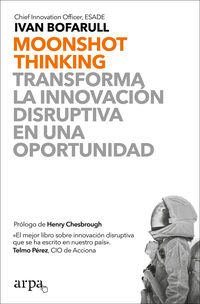 MOONSHOT THINKING - TRANSFORMA LA INNOVACION DISRUPTIVA EN UNA OPORTUNIDAD