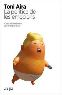 POLITICA DE LES EMOCIONS, LA - COM ELS SENTIMENTS GOVERNEN EL MON