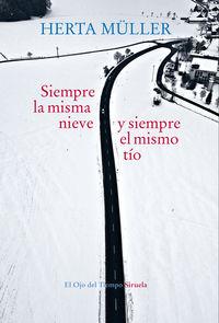 Siempre La Misma Nieve, Siempre El Mismo Tio - Herta Muller