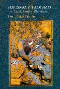 Sufismo Y Taoismo - Ibn 'arabi, Laozi Y Zhuangzi - Toshihiko Izutsu