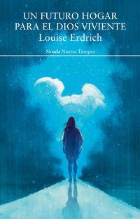 Un futuro hogar para el dios viviente - Louise Erdrich