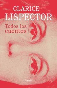todos los cuentos - Clarice Lispector