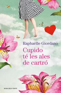 Cupido Te Les Ales De Cartro - Raphaelle Giordano