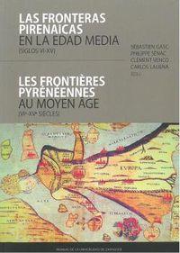 FRONTERAS PIRENAICAS EN LA EDAD MEDIA, LAS (SIGLOS VI-XV) = FRONTIERS PYRENEENNES AU MOYEN AGE, LES (VIE-XVE SIECLES)