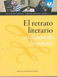 El retrato literario en el mundo hispanico - Jesus Rubio Jimenez (ed. ) / Enrique Serrano Asenjo (ed. )