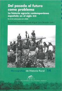Del Pasado Al Futuro Como Problema - La Historia Agraria Contemporanea Española En El Siglo Xxi - David Soto Fernandez (ed. ) / J. M. Lana Berasain (ed. )