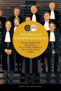Desarrollos Jurisprudenciales - De Los Tribunales De Justicia De La Union Europea Y De La Comunidad Andina - Sergio Salinas Alcega (ed. )