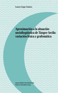 APROXIMACION A LA SITUACION SOCIOLINGUISTICA DE TANGER-ARCILA - VARIACION LEXICA Y GRAFEMATICA