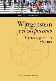 Wittgenstein Y El Escepticismo - Certeza, Paradoja Y Locura - David Perez Chico