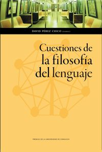 Cuestiones De La Filosofia Del Lenguaje - David Perez Chico (coord. )