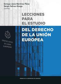 Lecciones Para El Estudio Del Derecho De La Union Europea - E. J. Martinez Perez (coord. ) / S. Salinas Alcega (coord. )