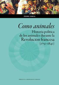 COMO ANIMALES - HISTORIA POLITICA DE LOS ANIMALES DURANTE LA REVOLUCION FRANCESA (1750-1840)