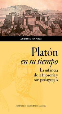 PLATON EN SU TIEMPO - LA INFANCIA DE LA FILOSOFIA Y SUS PEDAGOGOS