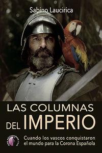 COLUMNAS DEL IMPERIO, LAS - CUANDO LOS VASCOS CONQUISTARON EL MUNDO PARA LA CORONA ESPAÑOLA
