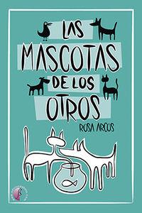 Las mascotas de los otros - Rosa Arcos