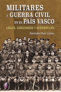 MILITARES Y GUERRA CIVIL EN EL PAIS VASCO - LEALES, SUBLEVADOS Y GEOGRAFICOS