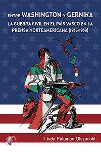 Entre Washington Y Gernika - La Guerra Civil En El Pais Vasco En La Prensa Norteamericana (1936-1939) - Linda Palumbo Olszanski