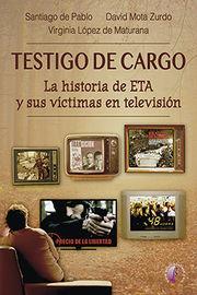 TESTIGO DE CARGO - LA HISTORIA DE ETA Y SUS VICTIMAS EN TELEVISION