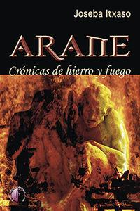 Arane - Cronicas De Hierro Y Fuego - Joseba Itxaso Zubiaga