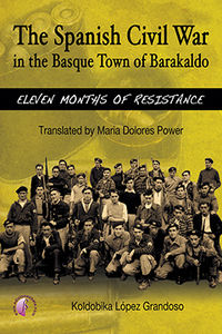 Spanish Civil War In The Basque Town Of Barakaldo, The - Eleven Months Of Resistance - Koldobika Lopez Grandoso
