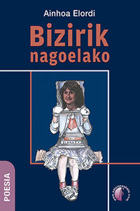 bizirik nagoelako - Ainhoa Elordi Etxabe