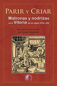 PARIR Y CRIAR - MATRONAS Y NODRIZAS EN LA VITORIA DE LOS SIGLOS XVIII Y XIX