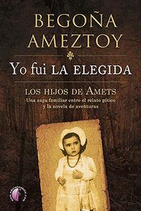 Yo Fui La Elegida - Los Hijos De Amets - Begoña Ameztoy Mendibe