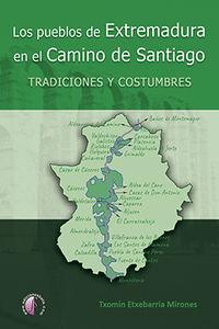 Pueblos De Extremadura En El Camino De Santiago, Los: Tradiciones Y Costumbres - Txomin Etxebarria Mirones