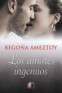 los amores ingenuos - Begoña Ameztoy Mendibe