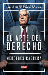 Arte Del Derecho, El - Una Biografia De Rodrigo Uria - Mercedes Cabrera