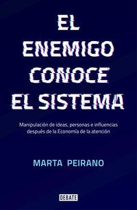 Enemigo Conoce El Sistema, El - Manipulacion De Ideas, Personas E Influencias Despues De La Economia De La Atencion - Marta Peirano