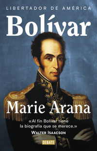Bolivar - Libertador De America - Marie Arana