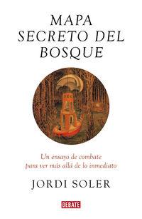 Mapa Secreto Del Bosque - Un Ensayo De Combate Para Ver Mas Alla De Lo Inmediato - Jordi Soler