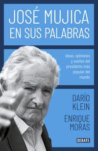 Jose Mujica En Sus Palabras - Ideas, Opiniones Y Sueños Del Presidente Mas Popular Del Mundo - Dario Klein