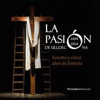 PASION DE ULLDECONA, LA - SESENTA Y CINCO AÑOS DE HISTORIA