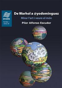 DE WARHOL A @YODOMINGUEZ - MIRAR L'ART I VEURE EL MON