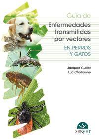 Guia De Enfermedades Transmitidas Por Vectores En Perros Y Gatos - Jacques Guillot / Luc Chabanne