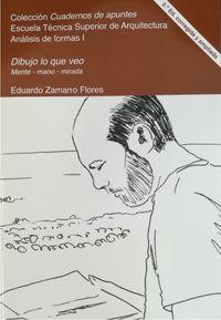(2 Ed) Dibujo Lo Que Veo - Mente-Mano-Mirada: Analisis De La Forma Y El Espacio - Eduardo Zamarro Flores