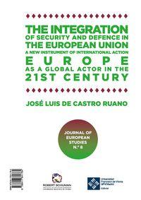 INTEGRACION DE LA SEGURIDAD Y LA DEFENSA EN LA UNION EUROPEA, LA - UN NUEVO INSTRUMENTO DE ACTUACION INTERNACIONAL PARA UN ACTOR GLOBAL EN EL SIGLO XXI