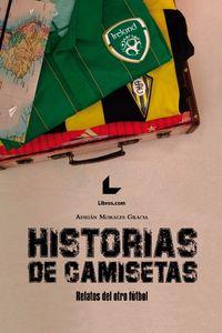 HISTORIAS DE CAMISETAS - RELATOS DEL OTRO FUTBOL
