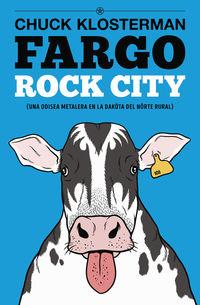 Fargo - Rock City - Una Odisea Metalera En La Dakota Del Norte Rural - Chuck Klosterman