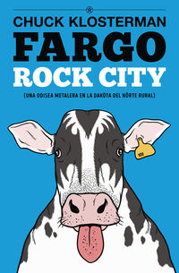 Fargo - Rock City - Una Odisea Metalera En La Dakota Del Norte Rural - Chuck Klosterman