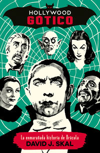 hollywood gotico - la enmarañada historia de dracula - David J. Skal